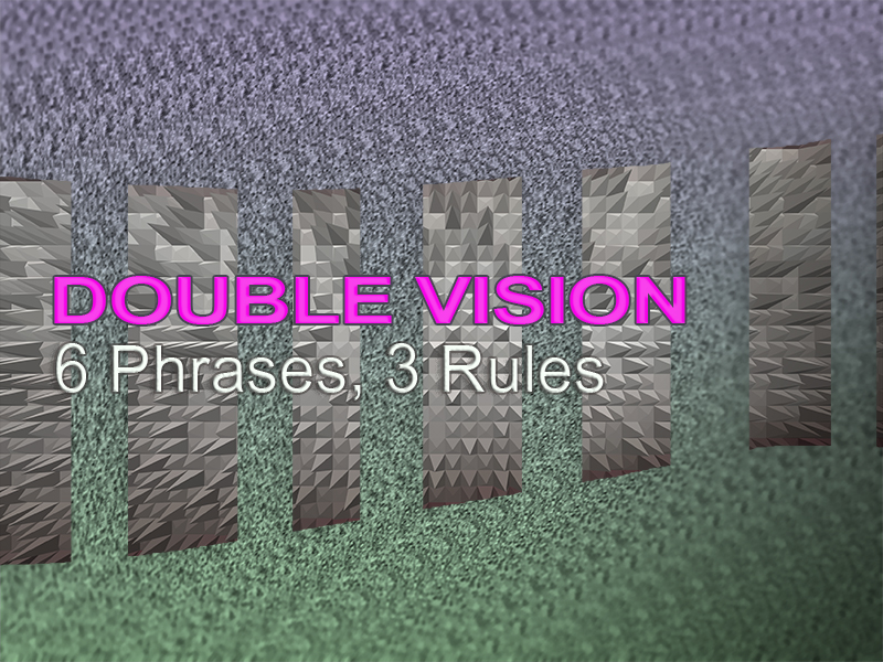 DOUBLE VISION 6 Phrases, 3 Rule